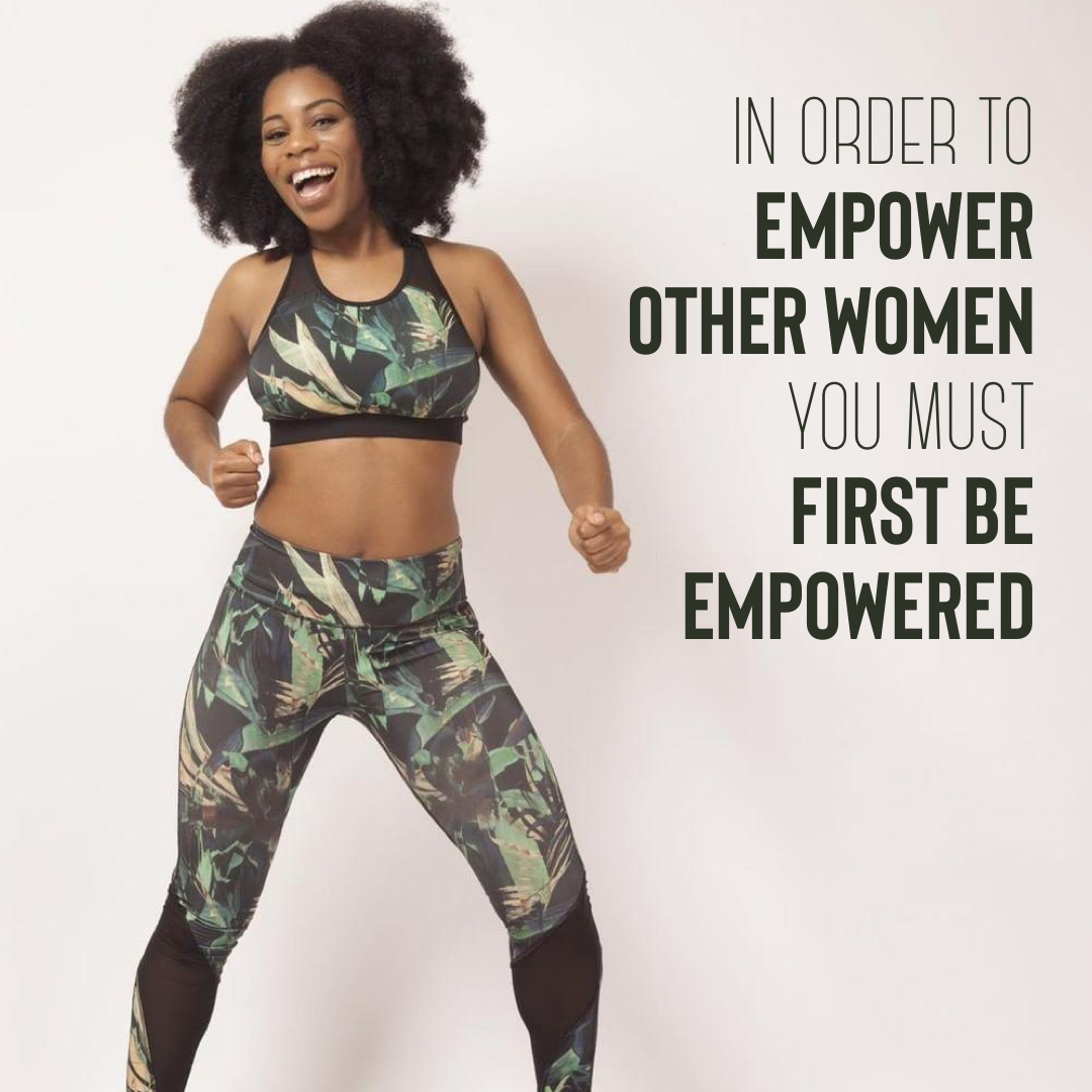In order to empower other women you must first be empowered