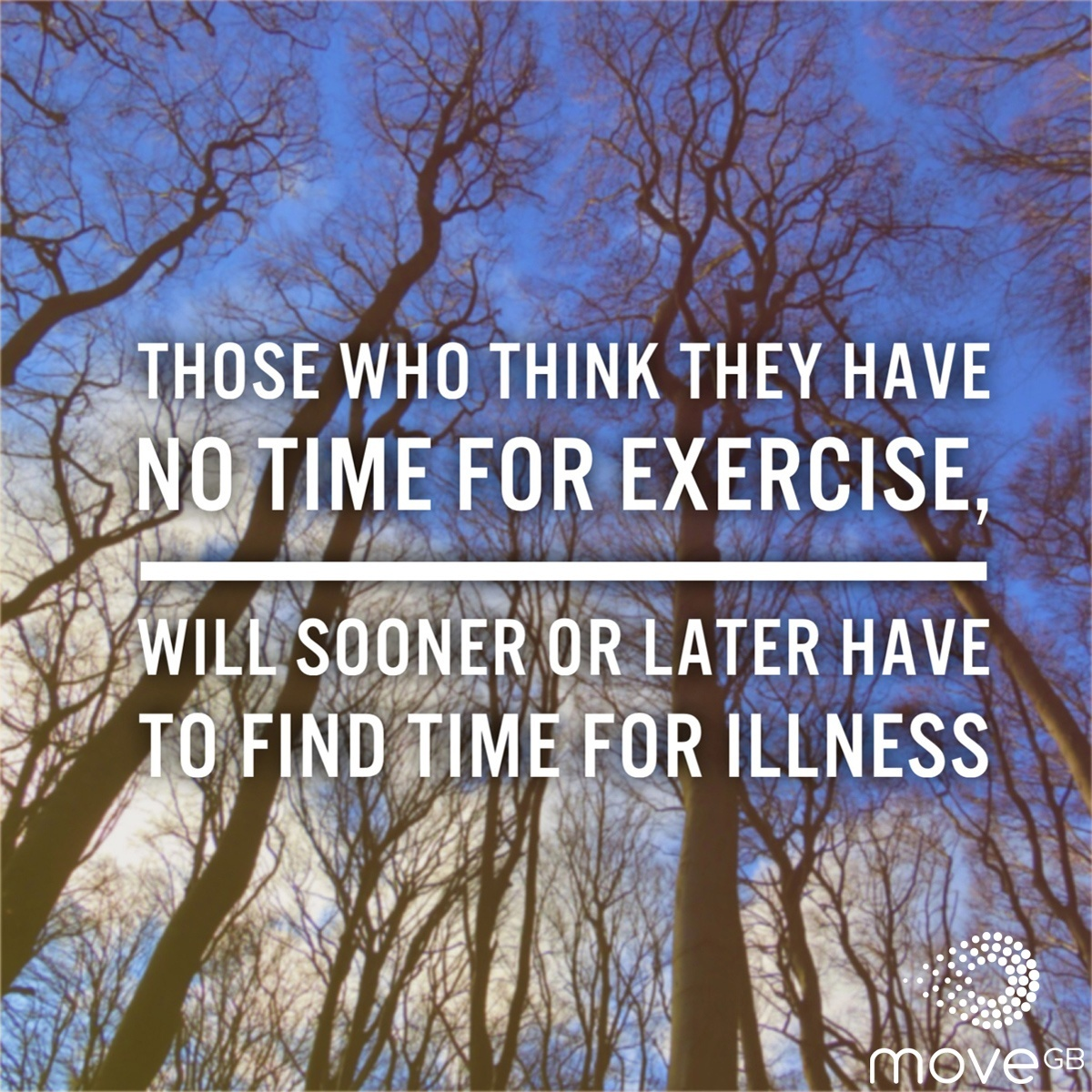 Those who think they have no time for exercise, will sooner or later have to find time for illness