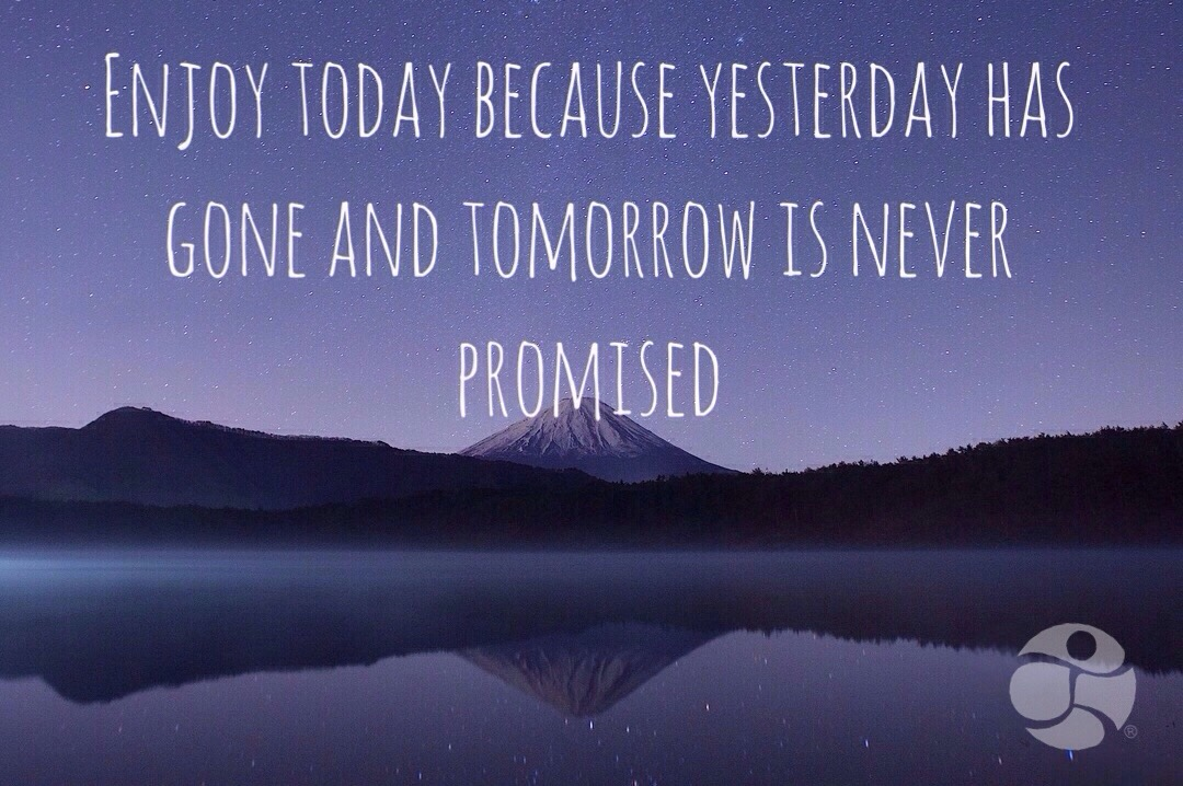Enjoy-today-because-yesterday-has-gone-and-tomorrow-is-never-promised