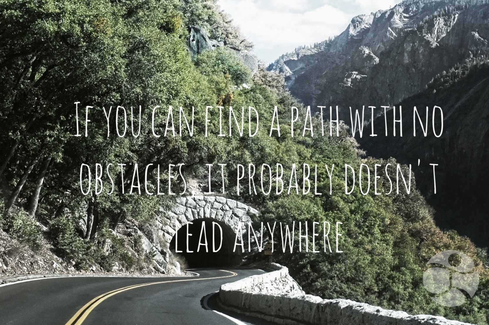 If-you-can-find-a-path-with-no-obstacles-it-probably-doesnt-lead-anywhere