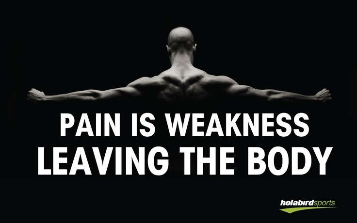 Pain_is_weakness_leaving_the_body