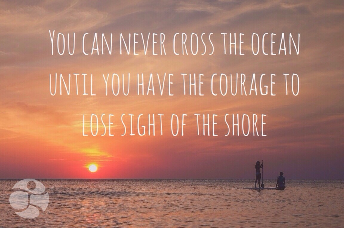 You-can-never-cross-the-ocean-without-the-courage-to-lose-sight-of-the-shore